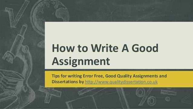 How to Write A Good Assignment Tips for writing Error Free, Good Quality Assignments and Dissertations by http://www.quali...