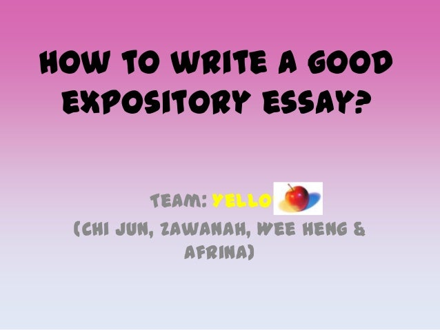 how to write a good expository essay yellow apple  how to write a good expository essay team yellow chi jun