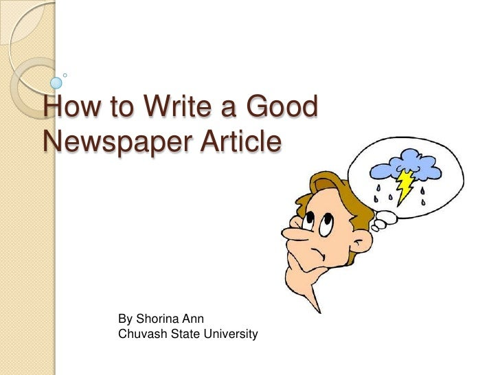 How to Write a GoodNewspaper Article     By Shorina Ann     Chuvash State University