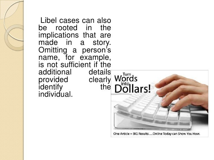 While the majority of libel         Journalists must alsocases result from publishedreports of scandals and crimes,      r...