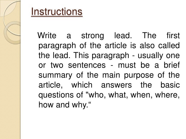 write a newspaper article Writing a summary of a newspaper article requires knowing how the article was formatted and then gleaning the key information you then need to make an outline clearly presenting the facts and citing the original source of the article continue reading.