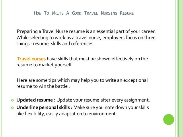 how to write a good travel nursing resume preparing atravel nurse resume is an essential part