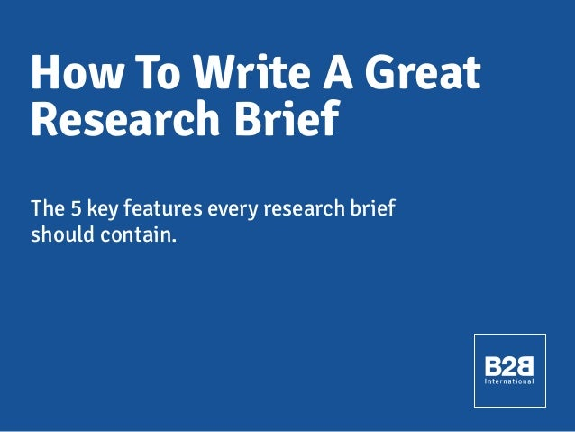 How To Write A Great Research Brief The 5 key features every research brief should contain.