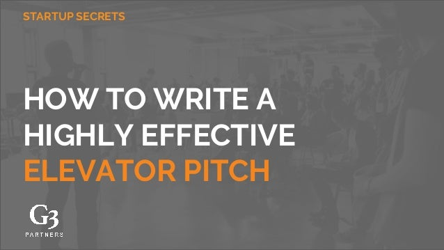 HOW TO WRITE A HIGHLY EFFECTIVE ELEVATOR PITCH STARTUP SECRETS