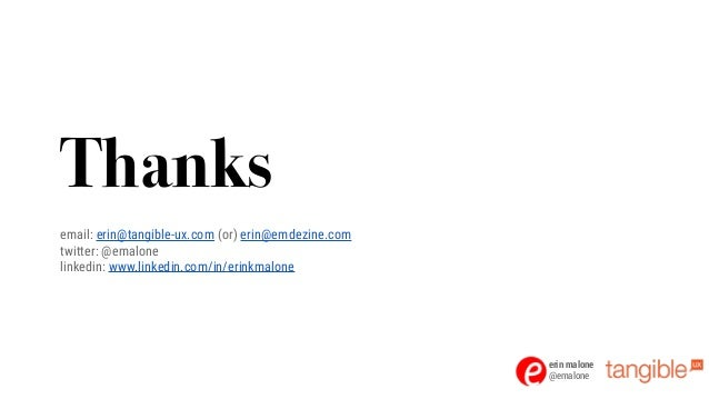 erin malone @emalone Thanks email: erin@tangible-ux.com (or) erin@emdezine.com twitter: @emalone linkedin: www.linkedin.co...