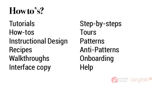 erin malone @emalone Howto's? Tutorials How-tos Instructional Design Recipes Walkthroughs Interface copy Step-by-steps Tou...