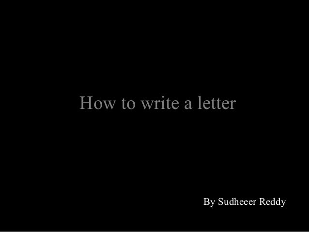 How to write a letter By Sudheeer Reddy