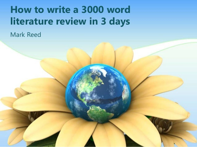 How to write a 3000 word literature review in 3 days Mark Reed