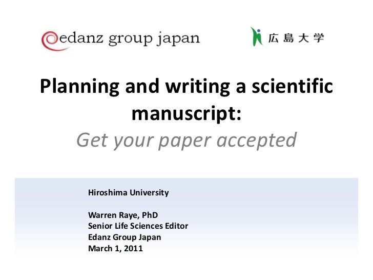 Planning and writing a scientific manuscript:Get your paper accepted<br />Hiroshima University<br />Warren Raye, PhD<br />...