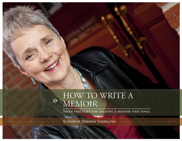 HOW TO WRITE A»   MEMOIR    Seven practices for creating a memoir that sings.    by Shirley Hershey Showalter