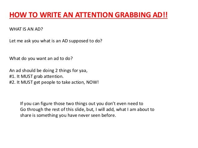 https://image.slidesharecdn.com/howtowriteanattentiongrabbingad-140814230049-phpapp02/95/how-to-write-an-attention-grabbing-ad-1-638.jpg?cb=1408057360