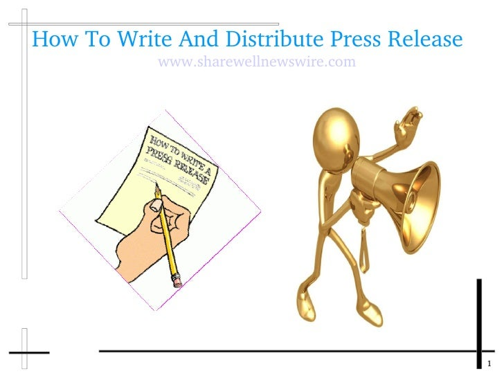 How To Write And Distribute Press Release           www.sharewellnewswire.com                                            1
