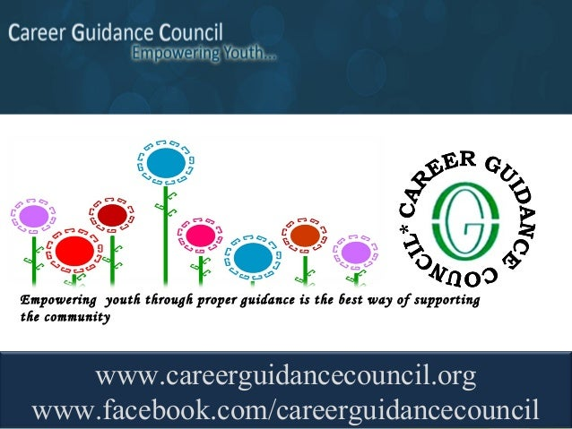 Empowering youth through proper guidance is the best way of supportingthe community    www.careerguidancecouncil.org www.f...