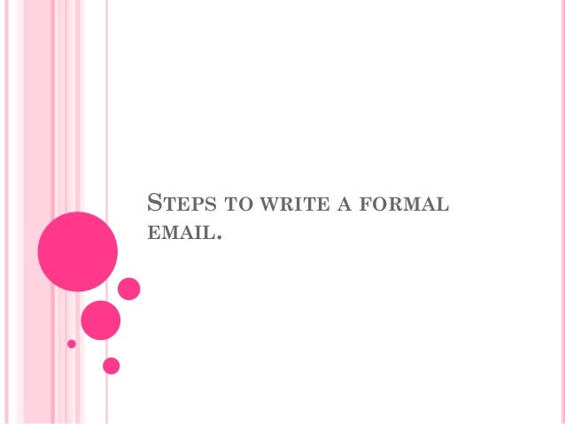 STEPS TO WRITE A FORMAL EMAIL.