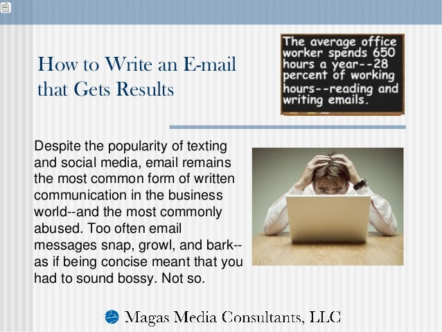 Despite the popularity of texting and social media, email remains the most common form of written communication in the bus...