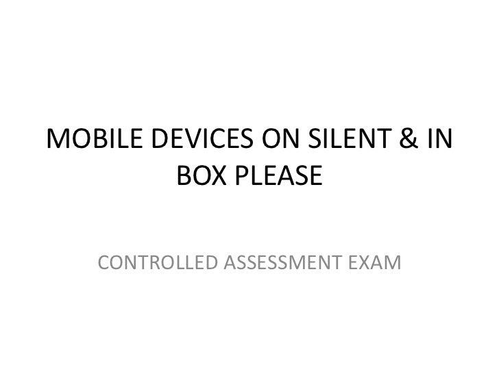 MOBILE DEVICES ON SILENT & IN        BOX PLEASE   CONTROLLED ASSESSMENT EXAM