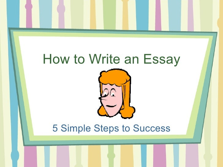 How to Write an Essay 5 Simple Steps to Success