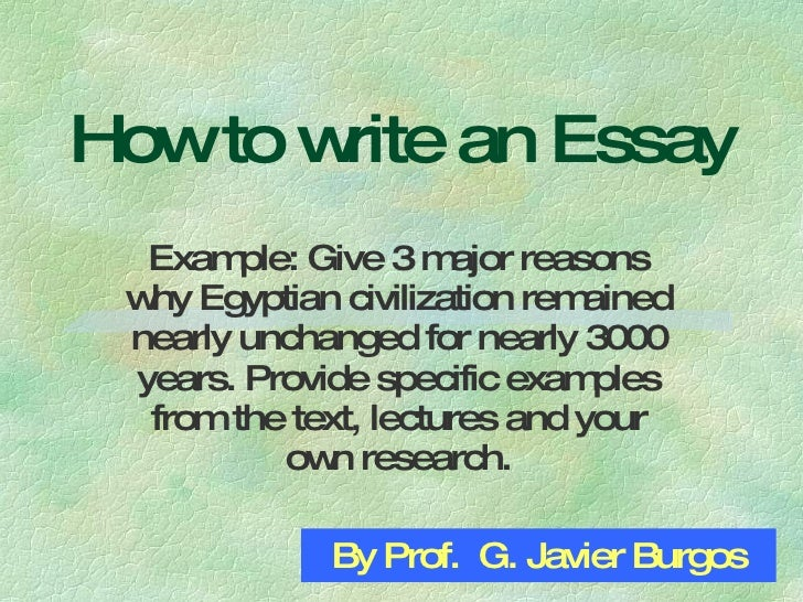 How to write an Essay Example: Give 3 major reasons why Egyptian civilization remained nearly unchanged for nearly 3000 ye...