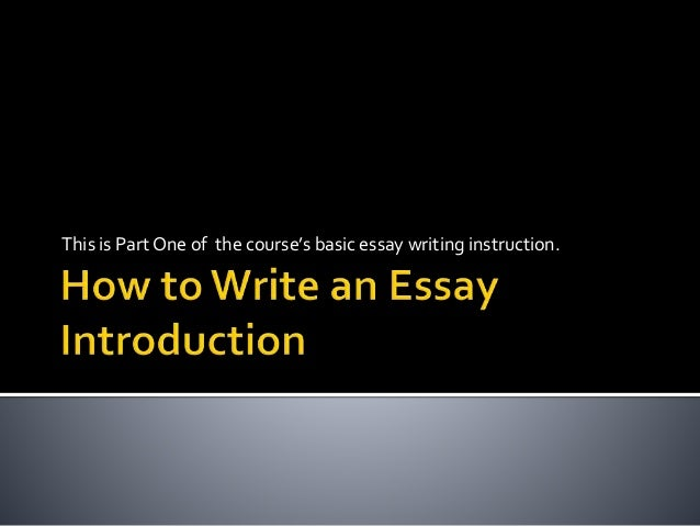 how to write an essay introduction presentation this is part one of the course s basic essay writing instruction