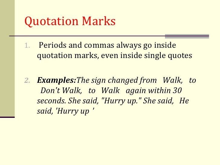 Quotation Marks1.   Periods and commas always go inside     quotation marks, even inside single quotes2. Examples:The sign...