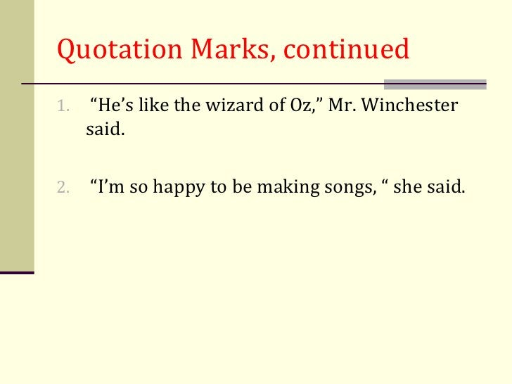"""Quotation Marks, continued1.   """"He's like the wizard of Oz,"""" Mr. Winchester     said.2.   """"I'm so happy to be making songs..."""