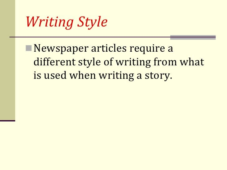 Writing Style Newspaper articles require a different style of writing from what is used when writing a story.