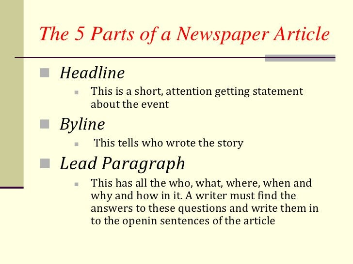 The 5 Parts of a Newspaper Article Headline       This is a short, attention getting statement        about the event B...