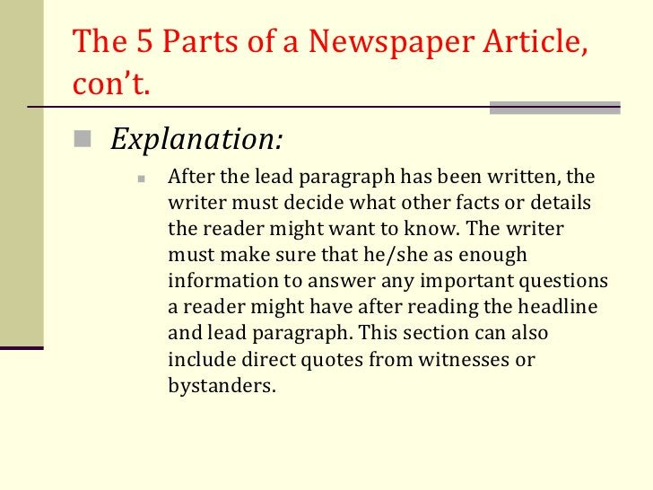 The 5 Parts of a Newspaper Article,con't. Explanation:       After the lead paragraph has been written, the        write...