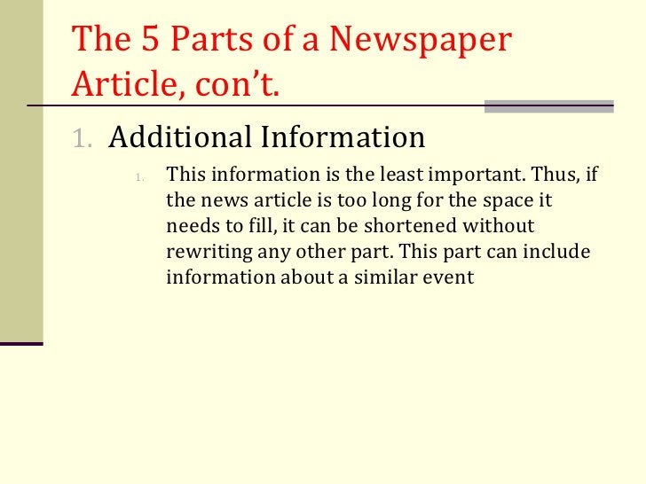 The 5 Parts of a NewspaperArticle, con't.1. Additional Information    1.   This information is the least important. Thus, ...