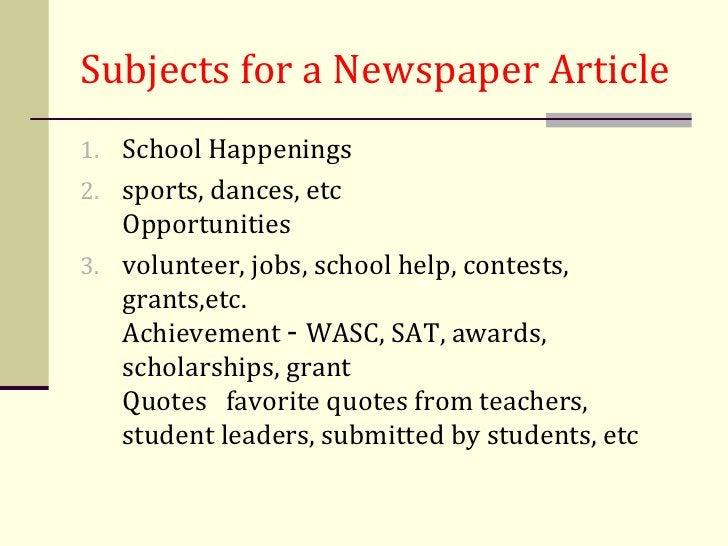 Subjects for a Newspaper Article1. School Happenings2. sports, dances, etc   Opportunities3. volunteer, jobs, school help,...