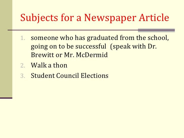 Subjects for a Newspaper Article1. someone who has graduated from the school,   going on to be successful (speak with Dr. ...