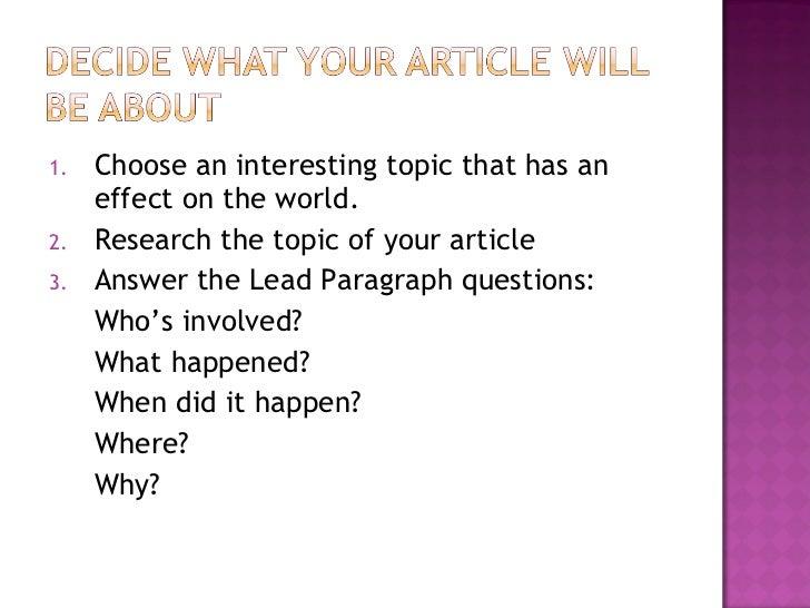 <ul><li>Choose an interesting topic that has an effect on the world. </li></ul><ul><li>Research the topic of your article ...