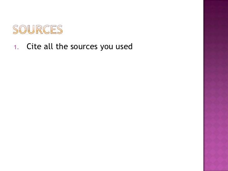 <ul><li>Cite all the sources you used </li></ul>