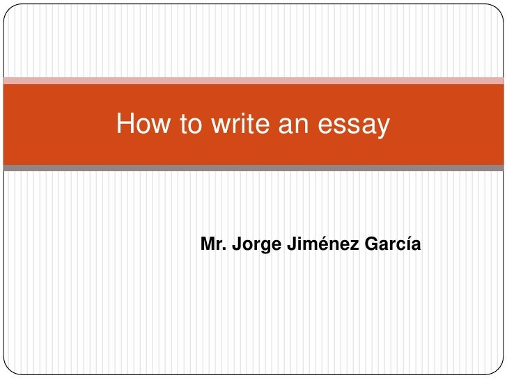 How to write an essay      Mr. Jorge Jiménez García