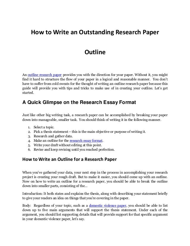 how do you write an outline for a paper Why outline oultines provide a means of organizing your information in an hierarchical or logical order for research papers, a formal outline can help you keep track of large amounts of information.