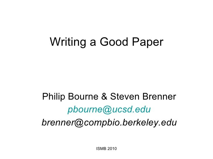 Writing a Good Paper Philip Bourne & Steven Brenner [email_address] [email_address] ISMB 2010