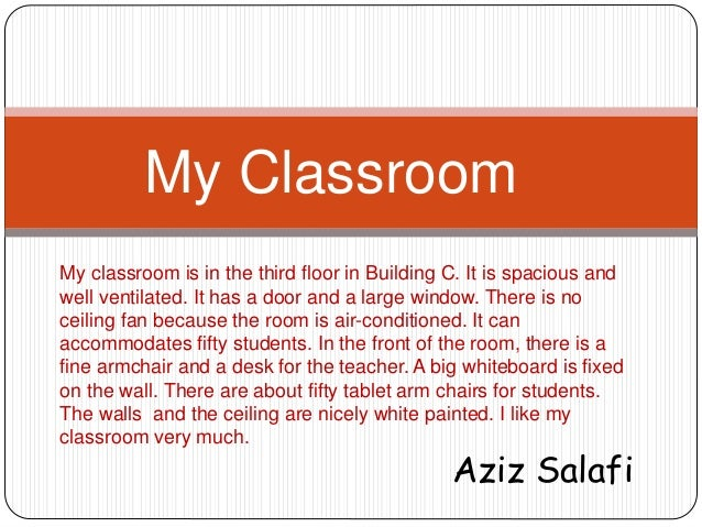 my classroom essay Our bench has a shelf to keep books our classroom has 5 tube lights and 4 fans it has two doors and three big windows write my essay february 19, 2016 at 1217 pm.