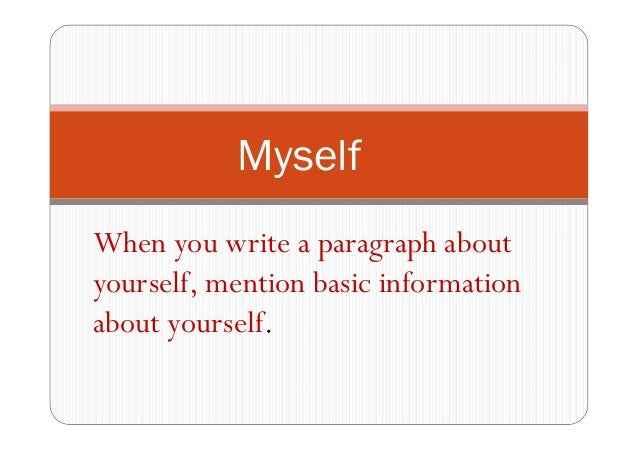 https://image.slidesharecdn.com/howtowriteaparagraphaboutyourself-141008150408-conversion-gate01/95/how-to-write-a-paragraph-about-yourself-2-638.jpg?cb=1412780681