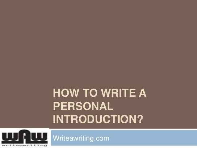 how to write self introduction The objective of a self-introduction essay is to provide a short, concise introduction to others a self - introduction essay can be useful for different reasons such as employment, graduate school, or professional activities.