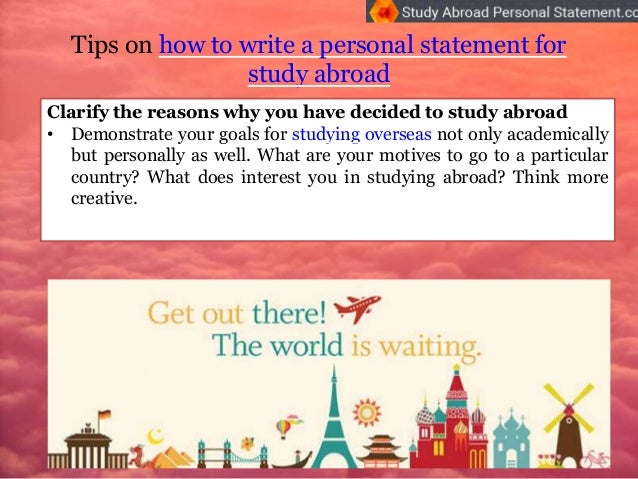 what to write in a personal statement for study abroad Ann simplifies writing your personal statement for college  your writing will be  both easier and more genuine if you write about what you want.