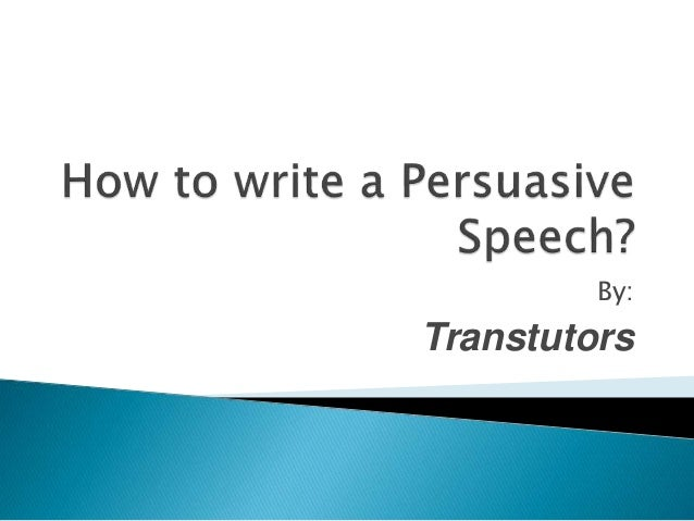 How to write custom persuasive speech