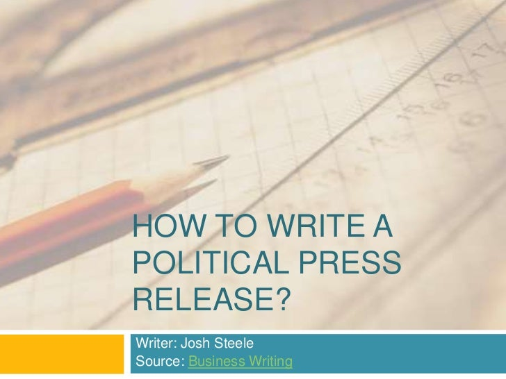 HOW TO WRITE APOLITICAL PRESSRELEASE?Writer: Josh SteeleSource: Business Writing