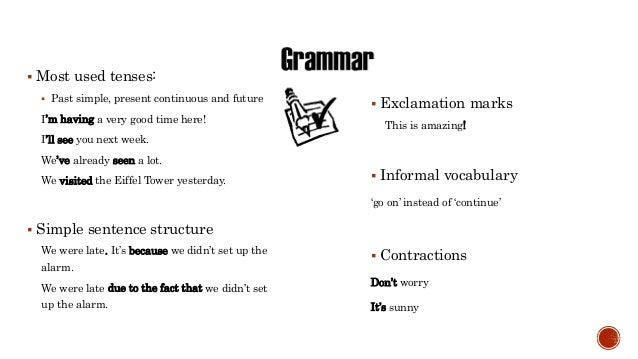  Most used tenses:  Past simple, present continuous and future I'm having a very good time here! I'll see you next week....