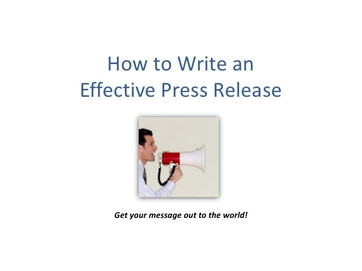 How to Write anEffective Press Release   Get your message out to the world!