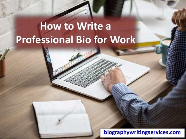 How to Write a Professional Bio for Work biographywritingservices.com