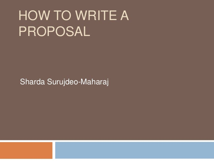 HOW TO WRITE APROPOSALSharda Surujdeo-Maharaj