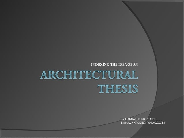 synopsis of thesis of architecture Thesis synopsis gyandeep jaiswal/2008barc065 tenth semester, dec'12 department of architecture school of planning and architecture bhopal dec - 2012.
