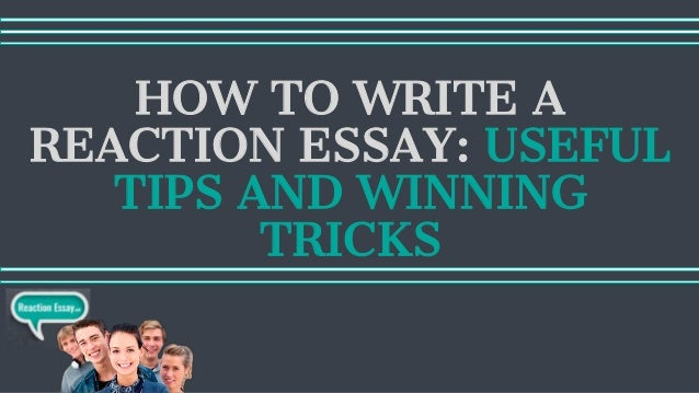 HOW TO WRITE A REACTION ESSAY: USEFUL TIPS AND WINNING TRICKS