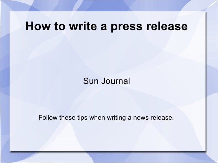How to write a press release Sun Journal Follow these tips when writing a news release.