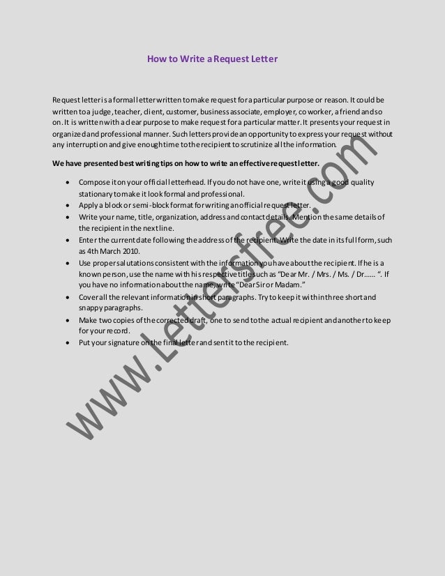 How to Write aRequest Letter Requestletterisaformal letterwrittentomake requestforaparticularpurpose or reason.Itcouldbe w...